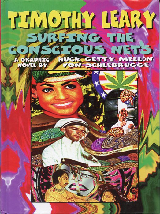Surfing the Conscious Nets. Timothy LEARY, Huck Getty Mellow Von SCHLEBRUGGE.