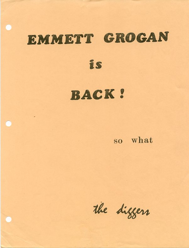 Handbill proclaiming: ''Emmett Grogan is Back! so what [signed] the diggers.''. Chester ANDERSON, Emmett GROGAN.