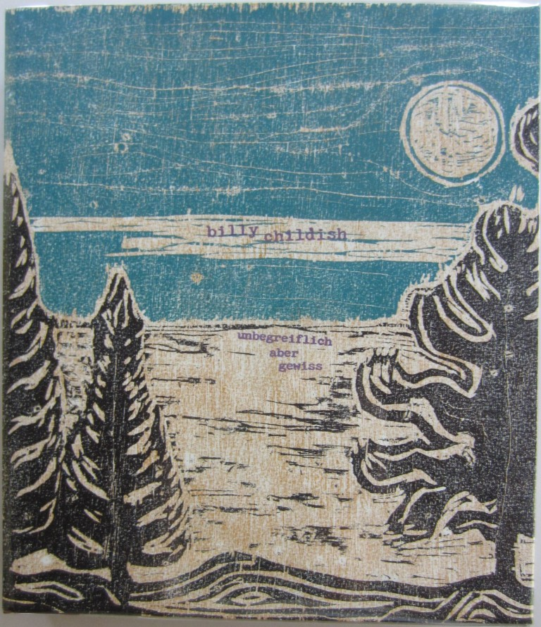 unbegreiflich aber gewiss (unknowable but certain): A Catalogue of Paintings August 2014-January 2017: Woodcut Edition. Billy CHILDISH.