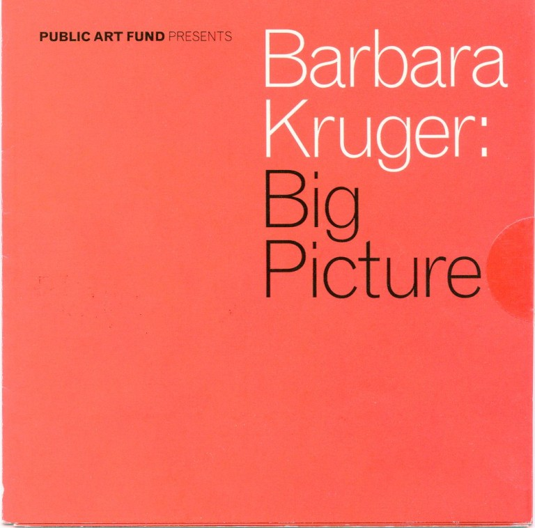 "Multi-folded brochure from The Public Art Fund titled ""Barbara Kruger: Big Picture"" Barbara KRUGER."