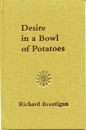 Desire in a Bowl of Potatoes. Richard BRAUTIGAN