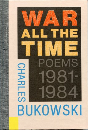 War All the Time: Poems 1981-1984. Charles BUKOWSKI