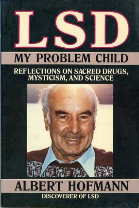 LSD: My Problem Child: Reflections on Sacred Drugs, Mysticism, and Science. Albert HOFMANN